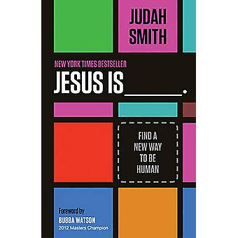 Jesus Is Find a New Way to Be Human by Smith & Judah