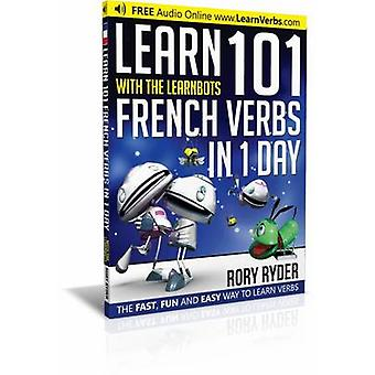 Learn 101 French Verbs In 1 day by Ryder & Rory