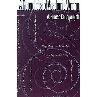 A Geopolitics Of Academic Writing by A Suresh Canagarajah