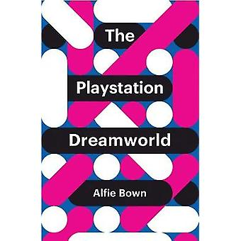 The Playstation Dreamworld by Alfie Bown - 9781509518036 Book