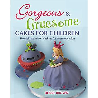 Gorgeous and Gruesome Cakes for Children by Debbie Brown - 9781847736