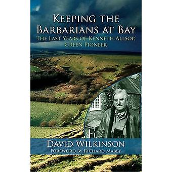 Keeping the Barbarians at Bay - The Last Years of Kenneth Allsop - Gre