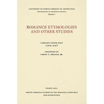 Romance Etymologies and Other Studies by Carlton Cosmo Rice by Carlto