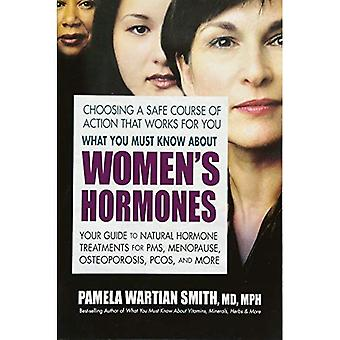 What You Must Know about Women's Hormones: Your Guide to Natural Treatments for PMS, Menopause, Osteoporosis, Pcos, and More