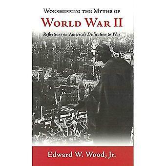 Die Mythen des zweiten Weltkriegs zu verehren: Reflexionen auf Amerikas Krieg