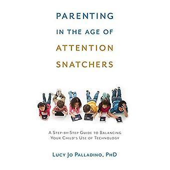 Parentalité à l'ère des profanateurs Attention: un Guide étape par étape à l'équilibre utilisation de votre enfant à le de la technologie