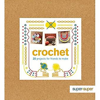 Crochet: 20 Projects for Friends to Make (Super+Super)