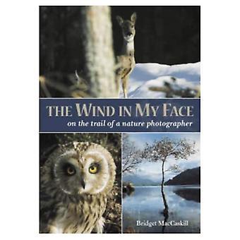Le vent sur mon visage: sur la trace d'un photographe de la Nature