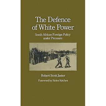 The Defence of White Power  South African Foreign Policy under Pressure by Jaster & Robert Scott