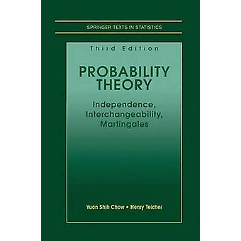 Probability Theory  Independence Interchangeability Martingales by Teicher & Henry