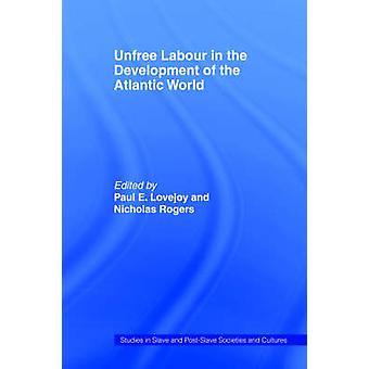 Unfree Labour in the Development of the Atlantic World by Lovejoy & Paul E.