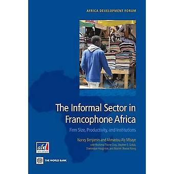 Den uformelle sektor i frankofone Afrika virksomhedsstørrelse produktivitet og institutioner af Benjamin & Nancy
