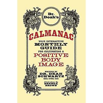 DR. DEAHS CALMANAC  YOUR INTERACTIVE MONTHLY GUIDE FOR CULTIVATING A POSITIVE BODY IMAGE by SCHWARTZ & DEAH ANNE