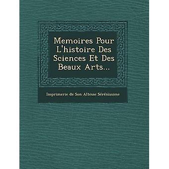 Memoires Pour LHistoire Des Sciences Et Des Beaux Arts... door Imprimerie De Son Altesse Serenissime