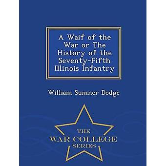 A Waif of the War or The History of the SeventyFifth Illinois Infantry  War College Series by Dodge & William Sumner