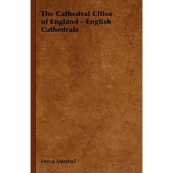 The Cathedral Cities of England  English Cathedrals by Marshall & Emma