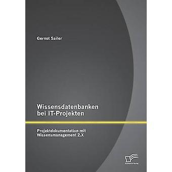Wissensdatenbanken Bei ItProjekten Projektdokumentation Mit Wissensmanagement 2.X by Sailer & Gernot