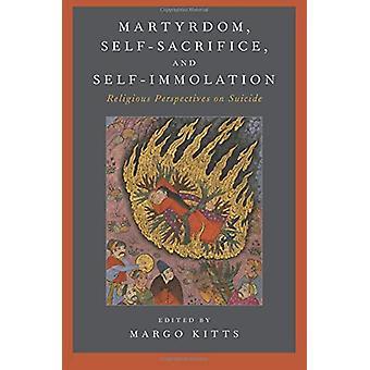 Martyrdom - Self-Sacrifice - and Self-Immolation - Religious Perspecti