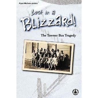 Lost in a Blizzard! the Towner Bus Tragedy by Alyce Mitchem Jenkins -
