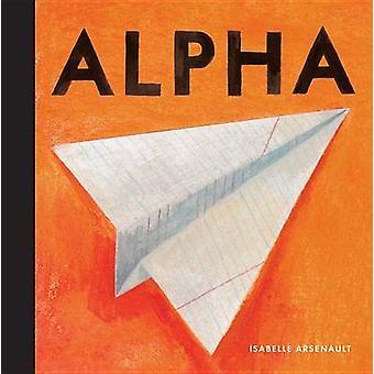 Alpha by Isabelle Arsenault - Isabelle Arsenault - 9780763678524 Book