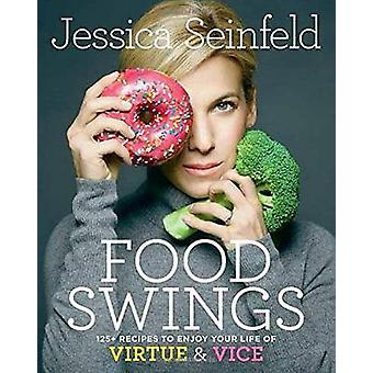 Food Swings - 125+ Recipes to Enjoy Your Life of Virtue and Vice by Je