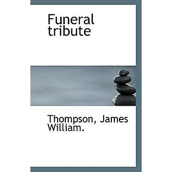 Funeral Tribute by Thompson James William - 9781113270757 Book