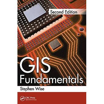 GIS Fundamentals (2nd Revised edition) by Stephen Wise - 978143988695