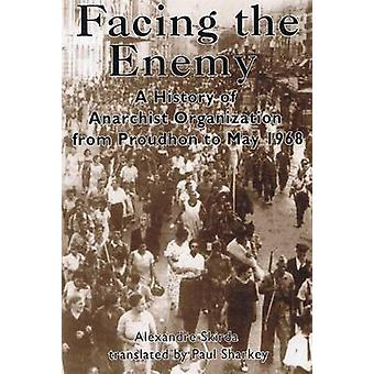 Facing the Enemy - A History of Anarchist Organisation from Proudhon t