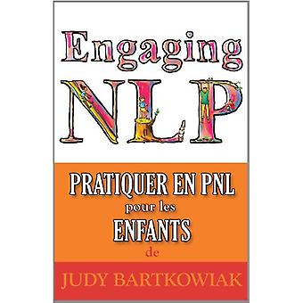 Pratiquer La PNL Pour Les Enfants by Judy Bartkowiak - 9781907685828