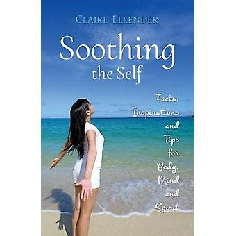 Soothing the Self - Facts - Inspirations and Tips for Body - Mind and
