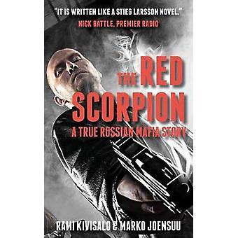 The Red Scorpion A True Russian Mafia Story by Kivisalo & Rami