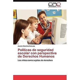 Politicas de Seguridad Escolar Con Perspectiva de Derechos Humanos by S. Nchez Estrada & Jazm N.