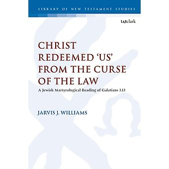 Christ Redeemed Us from the Curse of the Law by Jarvis J Williams