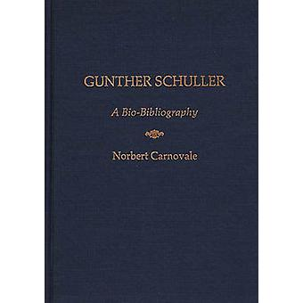 Gunther Schuller A BioBibliography by Carnovale & Norbert