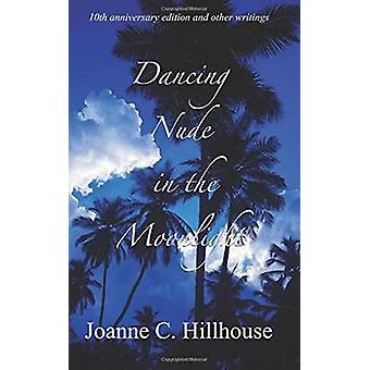 Dancing Nude in the Moonlight by Hillhouse & Joanne C.