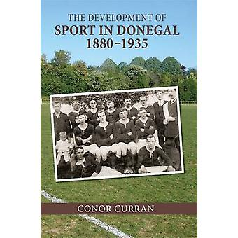 The Development of Sport in Donegal 18801935 by Conor Curran