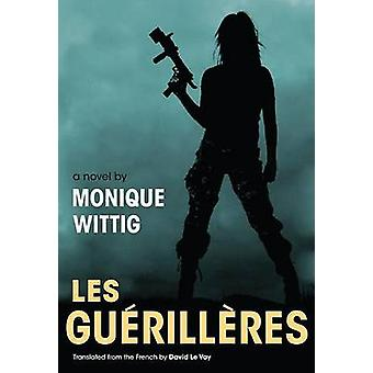 Les Guerilleres by Monique Wittig & Translated by D Le Vay