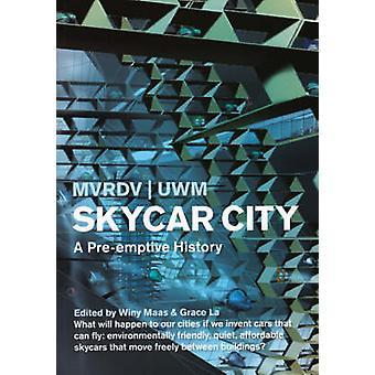 Skycar City - A Pre-emptive History by Winy Maas - Grace La - MVRDV -