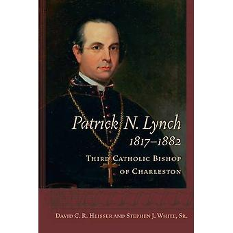 Patrick N. Lynch - 1817-1882 - Third Catholic Bishop of Charleston by