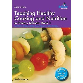 Teaching Healthy Cooking and Nutrition in Primary Schools Book 1 Fruit Salad Rainbow Sticks Bread Pizza and Other Recipes by Mulvany & Sandra