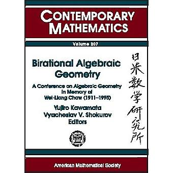 Birational Algebraic Geometry - A Conference on Algebraic Geometry in