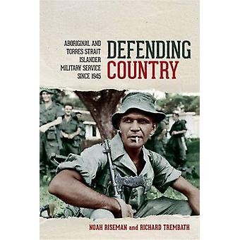Defending Country Aboriginal and Torres Strait Islander Military Service since 1945 by Riseman & Noah