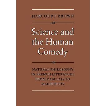 Science and the Human Comedy Natural Philosophy in French Literature from Rabelais to Maupertuis by Brown & Harcourt