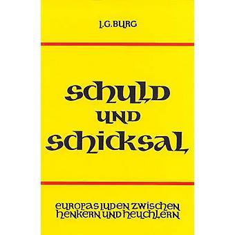 Schuld und Schicksal Europas Juden zwischen Henkern und Heuchlern by Burg & Josef G.