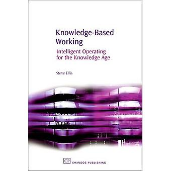 KnowledgeBased Working Intelligent Operating for the Knowledge Age by Ellis & Steve