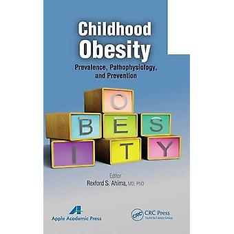 Childhood Obesity  Prevalence Pathophysiology and Management by Ahima & Rexford S.