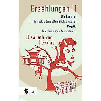 Erzhlungen II Die Trommel Im Tempel zu den spten Glckseligkeiten Paquito Unter blhenden Mangobumen by Heyking & Elisabeth von