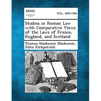 Studies in Roman Law with Comparative Views of the Laws of France England and Scotland by MacKenzie & Thomas MacKenzie