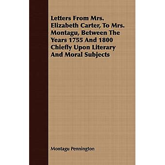 Letters From Mrs. Elizabeth Carter To Mrs. Montagu Between The Years 1755 And 1800 Chiefly Upon Literary And Moral Subjects by Pennington & Montagu