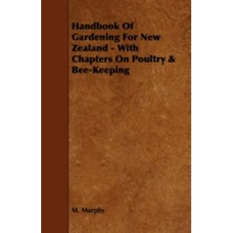 Handbook of Gardening for New Zealand  With Chapters on Poultry  BeeKeeping by Murphy & M.